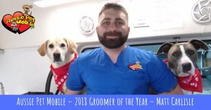 Aussie Pet Mobile – 2018 Groomer Of The Year – Matt Carlisle